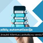 Pokalbių automatizacija: kaip įtraukti klientus į pokalbį su verslu? | marketingo-mokykla.lt