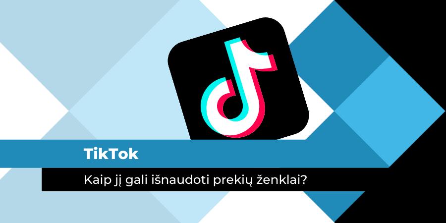 Kaip prekių ženklai gali išnaudoti TikTok? | marketingo-mokykla.lt