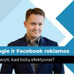 Ką daryti, kad Google ir Facebook reklamos būtų efektyvios? | marketingo-mokykla.lt