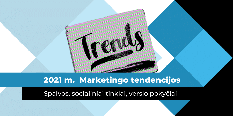 2021-ųjų metų marketingo tendencijos