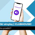 Sveiki atvykę į CLUBHOUSE: Nuo ko pradėti?