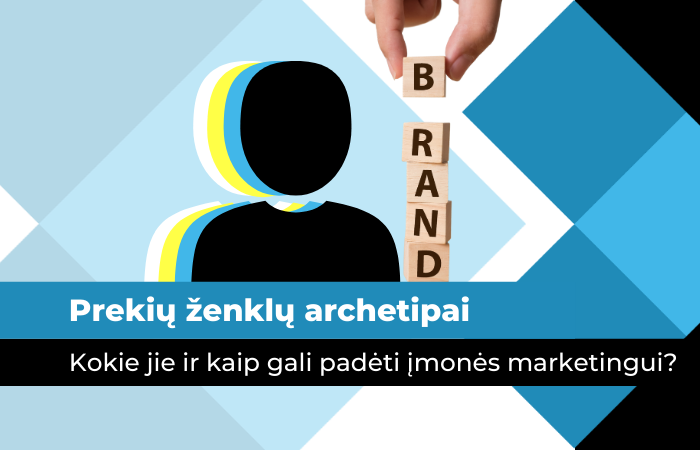 Prekių ženklų archetipai: kokie jie ir kaip gali padėti įmonės marketingui?