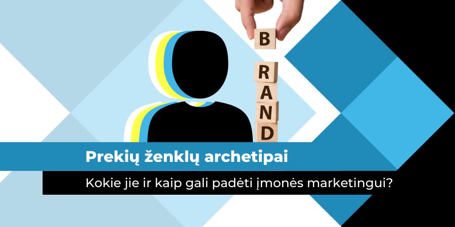 Prekių ženklų archetipai: kokie jie ir kaip gali padėti įmonės marketingui? | marketingomokykla.lt